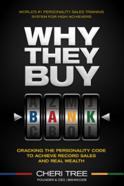 Why They Buy: Cracking The Personality Code To Achieve Record Sales And Real Wealth