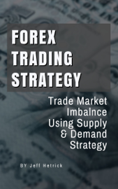 Forex Trading Strategy: Trade Market Imbalance Using Supply & Demand Strategy