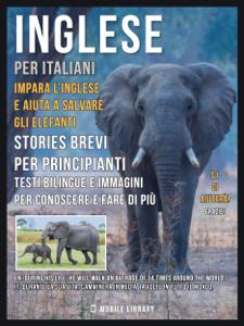 Inglese Per Italiani - Impara L'Inglese e Aiuta a Salvare Gli Elefanti Libro Cover