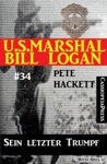 US Marshal Bill Logan Band 34 Sein Letzter Trumpf