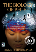 The Biology of Belief 10th Anniversary Edition