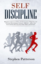 Self-Discipline: Blueprint to Success in 10 Days for Entrepreneurs, Weight loss and Overcome Procrastination, Laziness, Addiction - Achieve Any Goal with Powerful Long Term Daily Habits and Exercises