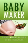 Baby Maker A Complete Guide To Holistic Nutrition For Fertility Conception And Pregnancy