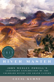 River Master: John Wesley Powell's Legendary Exploration of the Colorado River and Grand Canyon (American Grit) book