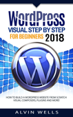 Wordpress Visual Step by Step for Beginners 2018: How to Build a Wordpress Website From Scratch. Visual Composers, Plugins and More!