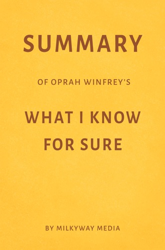 Milkyway Media - Summary of Oprah Winfrey's What I Know For Sure by Milkyway Media