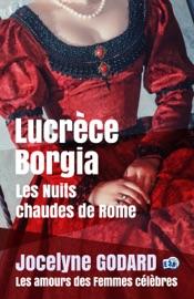 LUCRèCE BORGIA, LES NUITS CHAUDES DE ROME