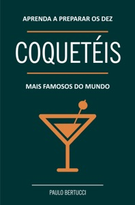 Aprenda a preparar os 10 coquetéis mais famosos do mundo Book Cover