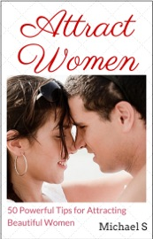 ATTRACT WOMEN: 50 POWERFUL TIPS FOR ATTRACTING BEAUTIFUL WOMEN