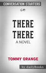There There A Novel By Tommy Orange Conversation Starters