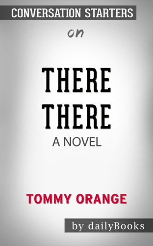 Daily Books - There There: A Novel by Tommy Orange: Conversation Starters