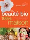 Ma Beaut Bio 100 Maison - Nouvelle Dition