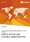 Mobile Office Und Flexible Arbeitszeiten Welche Neuen Anforderungen Ergeben Sich Fr Die Fhrung