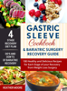 Gastric Sleeve Cookbook & Bariatric Surgery Recovery Guide: 100 Healthy and Delicious Recipes for Each Stage of your Recovery from Weight Loss Surgery - Heather Moore
