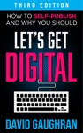 Lets Get Digital How To Self-Publish And Why You Should Third Edition