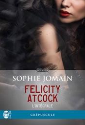 Felicity Atcock (L'intégrale)