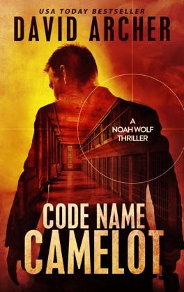 Code Name: Camelot - A Noah Wolf Thriller