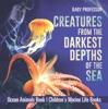 Creatures from the Darkest Depths of the Sea - Ocean Animals Book  Children's Marine Life Books