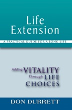 Life Extension: A Practical Guide for a Long Life: Adding Vitality Through Life Choices