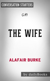 The Wife A Novel Of Psychological Suspense By Alafair Burke Conversation Starters