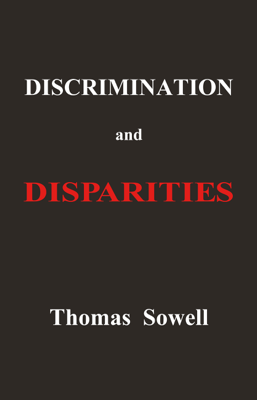 Discrimination and Disparities - Thomas Sowell book