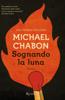 Michael Chabon - Sognando la luna artwork