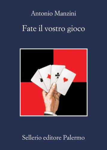 Antonio Manzini - Fate il vostro gioco