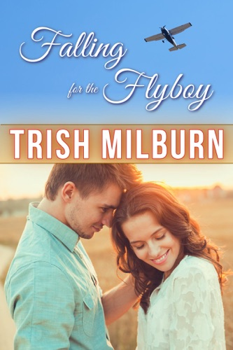 Trish Milburn - Falling for the Flyboy