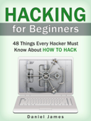 Hacking for Beginners: 48 Things Every Hacker Must Know About How to Hack