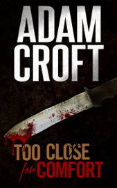Too Close for Comfort - Adam Croft book summary