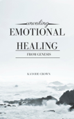 Unveiling Emotional Healing From Genesis