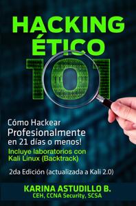 Hacking Ético 101 - Cómo hackear profesionalmente en 21 días o menos! 2da Edición Book Cover