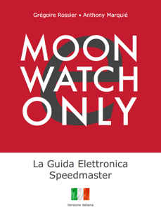 e-Moonwatch Only - La Guida Elettronica Speedmaster (IT) da Grégoire Rossier & Anthony Marquié