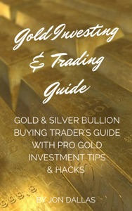 Gold Investing & Trading Guide: Gold & Silver Bullion Buying Trader's Guide with Pro Gold Investment Tips & Hacks Book Cover
