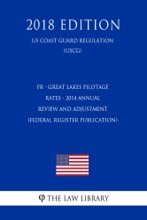 FR - Great Lakes Pilotage Rates - 2014 Annual Review and Adjustment (Federal Register Publication) (US Coast Guard Regulation) (USCG) (2018 Edition)