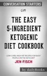 The Easy 5-Ingredient Ketogenic Diet Cookbook Low-Carb High-Fat Recipes For Busy People On The Keto Diet By Jen Fisch Conversation Starters