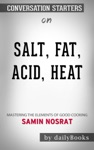 Salt Fat Acid Heat Mastering The Elements Of Good Cooking By Samin Nosrat Conversation Starters