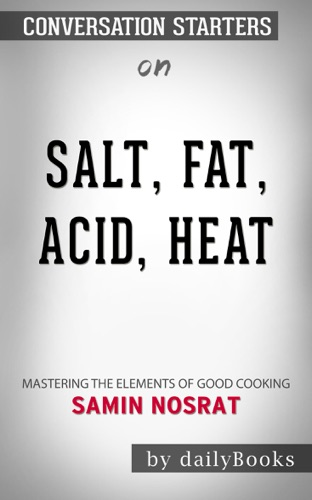 Salt, Fat, Acid, Heat: Mastering the Elements of Good Cooking by Samin Nosrat: Conversation Starters - Daily Books - Daily Books