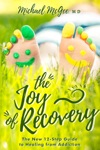 The Joy Of Recovery The New 12-Step Guide To Recovery From Addiction