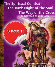The Spiritual Combat The Dark Night Of The Soul The Way Of The Cross Illustrated Annotated