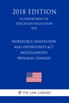 Workforce Innovation And Opportunity Act - Miscellaneous Program Changes US Department Of Education Regulation ED 2018 Edition
