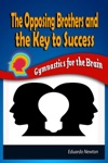 The Opposing Brothers And The Key To Success Gymnastics For The Brain