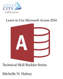 Learn to Use Microsoft Access 2016 - Michelle N. Halsey