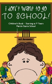 I DONT WANT TO GO TO SCHOOL! CHILDRENS BOOK – STARTING AT 7 YEARS. MARTIN STARTS SCHOOL