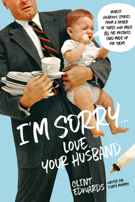 I'm Sorry...Love, Your Husband - Clint Edwards book