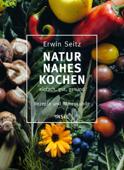 Naturnahes Kochen – einfach, gut, gesund