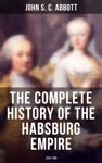The Complete History Of The Habsburg Empire 1232-1789