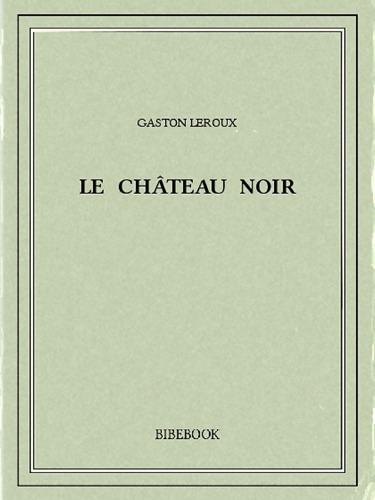Gaston Leroux - Le Château noir