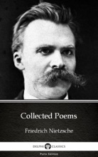 Collected Poems By Friedrich Nietzsche - Delphi Classics (Illustrated)