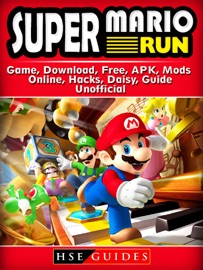 SUPER MARIO RUN GAME, DOWNLOAD, FREE, APK, MODS, ONLINE, HACKS, DAISY, GUIDE UNOFFICIAL